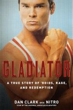 Gladiator : A True Story of 'Roids, Rage, and Redemption - Dan Clark