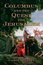 Columbus and the Quest for Jerusalem - Carol Delaney