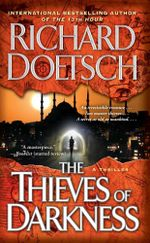 The Thieves of Darkness : A Thriller - Richard Doetsch