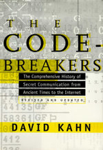 The Codebreakers : The Comprehensive History of Secret Communication from Ancient Times to the Internet - David Kahn