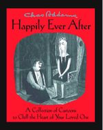 Chas Addams Happily Ever After : A Collection of Cartoons to Chill the Heart of You - Charles Addams
