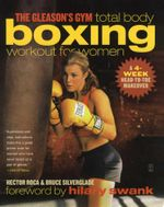 The Gleason's Gym Total Body Boxing Workout for Women : A 4-Week Head-to-Toe Makeover - Hector Roca