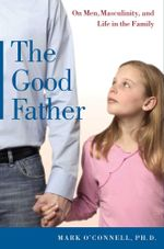 The Good Father : On Men, Masculinity, and Life in the Family - Mark O'Connell