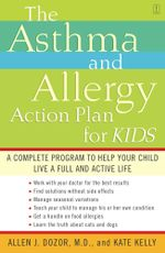 The Asthma and Allergy Action Plan for Kids : A Complete Program to Help Your Child Live a Full and Active Life - Allen Dozor