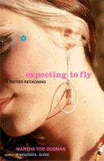 Expecting to Fly : A Sixties Reckoning - Martha Tod Dudman