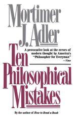 Ten Philosophical Mistakes - Mortimer J. Adler
