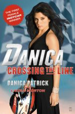 Danica : Crossing the Line - Danica Patrick