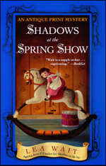 Shadows at the Spring Show : An Antique Print Mystery - Lea Wait