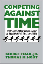 Competing Against Time : How Time-Based Competition is Reshaping Global Mar - George Stalk
