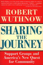 Sharing the Journey : Support Groups and the Quest for a New Community - Robert Wuthnow