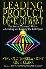 Leading Product Development : The Senior Manager's Guide to Creating and Shaping - Steven C. Wheelwright