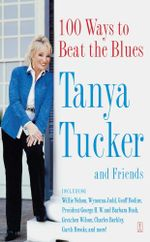 100 Ways to Beat the Blues : An Uplifting Book for Anyone Who's Down - Tanya Tucker