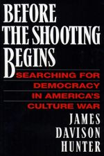 Before the Shooting Begins - James Davidson Hunter