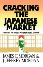 Cracking the Japanese Market : Strategies for Success in the New Global Economy - James Morgan