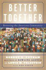 Better Together : Restoring the American Community - Robert D. Putnam