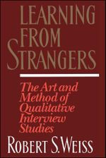 Learning From Strangers : The Art and Method of Qualitative Interview Studies - Robert S. Weiss
