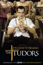 The Tudors : It's Good to Be King - Michael Hirst