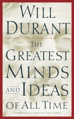 The Greatest Minds and Ideas of All Time - Will Durant