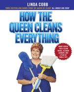 How the Queen Cleans Everything : Handy Advice for a Clean House, Cleaner Laundry, a - Linda Cobb