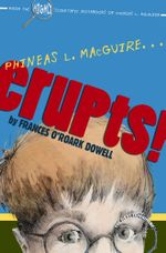 Phineas L. MacGuire . . . Erupts! : The First Experiment - Frances O'Roark Dowell