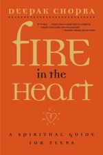 Fire in the Heart : A Spiritual Guide for Teens - Deepak Chopra