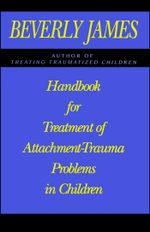 Handbook for Treatment of Attachment Problems in C : An Historical Compendium of Pitching, Pitchers, an - Beverly James