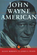 John Wayne: American : American - James S. Olson