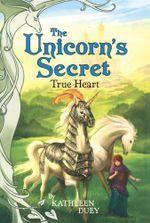 True Heart : Unicorn's Secret - Kathleen Duey
