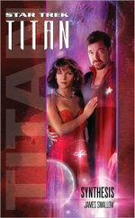 Star Trek Titan : Synthesis : Book 6 - James Swallow