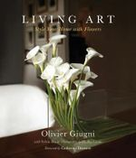 Living Art :  Style Your Home with Flowers - Olivier Giugni