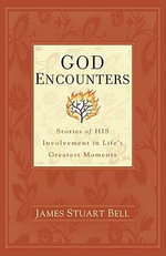 God Encounters : Stories of HIS Involvement in Life's Greatest Moments - James Stuart Bell
