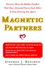 Magnetic Partners : Discover How the Hidden Conflict That Once Attracted You to Each Other Is Now Driving You Apart - Stephen Betchen