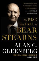 The Rise and Fall of Bear Stearns - Alan C. (Ace) Greenberg
