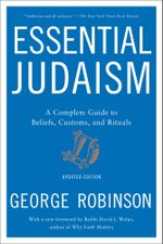 Essential Judaism : A Complete Guide to Beliefs, Customs & Rituals - George Robinson