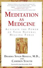 Meditation As Medicine : Activate the Power of Your Natural Healing Force - Cameron Stauth