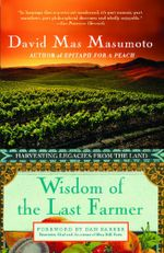 Wisdom of the Last Farmer : Harvesting Legacies from the Land - David Mas Masumoto