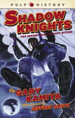 Shadow Knights : The Secret War Against Hitler - Gary Kamiya