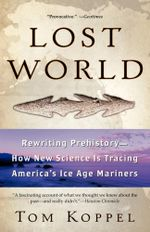 Lost World : Rewriting Prehistory---How New Science Is Tracing - Tom Koppel