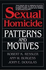 Sexual Homicide : Patterns and Motives- Paperback - John E. Douglas