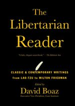 The Libertarian Reader : Classic and Contemporary Writings from Lao Tzu to - David Boaz