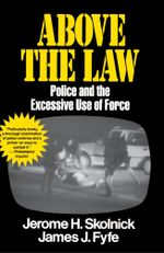 Above the Law : Police and the Excessive Use of Force - Skolnick Fyfe
