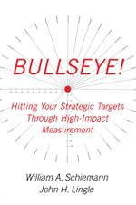 Bullseye! : Hitting Your Strategic Targets Through High-Impact - William A. Schiemann