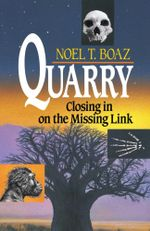 Quarry Closing In On the Missing Link - Noel T. Boaz