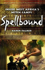Spellbound : Inside West Africa's Witch Camps - Karen Palmer