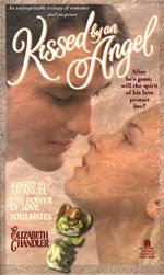 Kissed By an Angel Collector's Edition : The Power of Love; Soulmates - Elizabeth Chandler