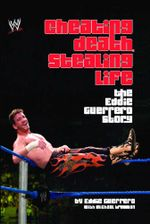 Cheating Death, Stealing Life : The Eddie Guerrero Story - Eddie Guerrero