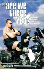 Are We There Yet? : Tales from the Never-Ending Travels of WWE Superst - Robert Caprio
