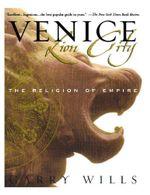 Venice: Lion City : The Religion of Empire - Garry Wills