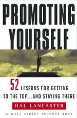 Promoting Yourself : 52 Lessons for Getting to the Top . . . and Stayin - Hal Lancaster