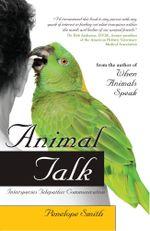 Animal Talk : Interspecies Telepathic Communication - Penelope Smith